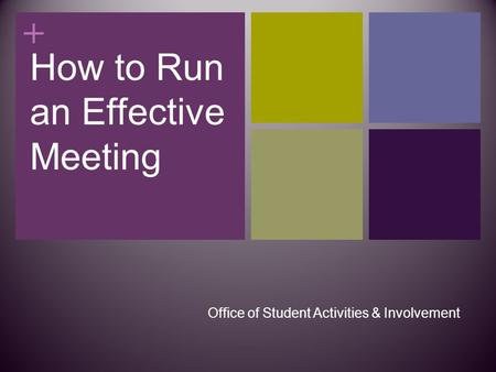 + How to Run an Effective Meeting Office of Student Activities & Involvement.