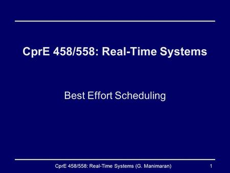 CprE 458/558: Real-Time Systems (G. Manimaran)1 CprE 458/558: Real-Time Systems Best Effort Scheduling.