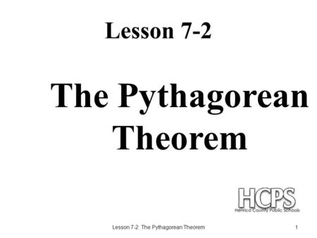 Lesson 7-2 Lesson 7-2: The Pythagorean Theorem1 The Pythagorean Theorem.