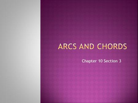 Chapter 10 Section 3.  What is a central angle?  What is a major arc?  How do you find the measure of a major arc?  How do you name a major arc? 