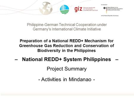 Philippine-German Technical Cooperation under Germany's International Climate Initiative Preparation of a National REDD+ Mechanism for Greenhouse Gas Reduction.