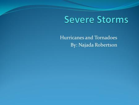 Hurricanes and Tornadoes By: Najada Robertson. A funnel shaped cone that has high winds an happens over land. That has a vortex. Cause/ How are they predicted?