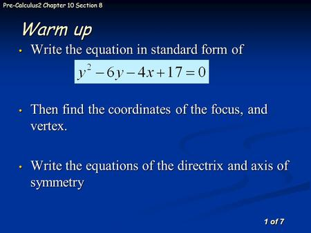 1 of 7 Pre-Calculus2 Chapter 10 Section 8 Warm up Write the equation in standard form of Write the equation in standard form of Then find the coordinates.