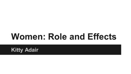 Women: Role and Effects
