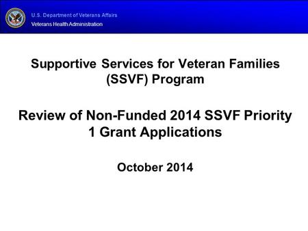 U.S. Department of Veterans Affairs Veterans Health Administration Supportive Services for Veteran Families (SSVF) Program Review of Non-Funded 2014 SSVF.