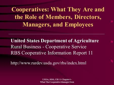 USDA, RBS, CIR 11 Chapter 4 - What The Cooperative Manager Does Cooperatives: What They Are and the Role of Members, Directors, Managers, and Employees.