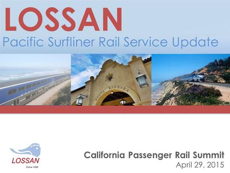 California Passenger Rail Summit April 29, 2015 LOSSAN Pacific Surfliner Rail Service Update.