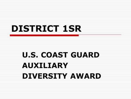 DISTRICT 1SR U.S. COAST GUARD AUXILIARY DIVERSITY AWARD.