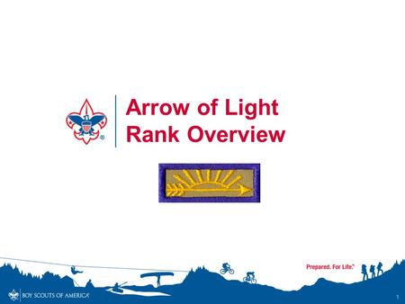 1 Arrow of Light Rank Overview. Arrow of Light Rank Overview - Objectives By the end of the session, participants will… Understand the Adventures required.