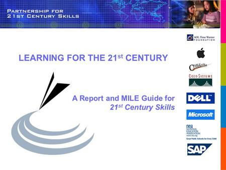 A Report and MILE Guide for 21 st Century Skills LEARNING FOR THE 21 st CENTURY.