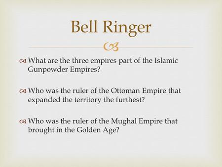   What are the three empires part of the Islamic Gunpowder Empires?  Who was the ruler of the Ottoman Empire that expanded the territory the furthest?
