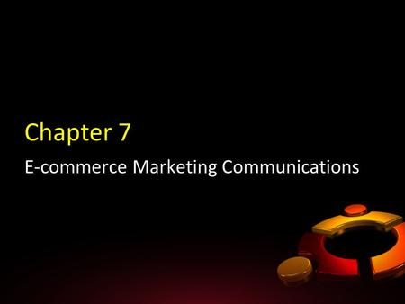 Chapter 7 E-commerce Marketing Communications.