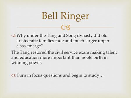   Why under the Tang and Song dynasty did old aristocratic families fade and much larger upper class emerge? The Tang restored the civil service exam.