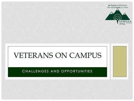 CHALLENGES AND OPPORTUNITIES VETERANS ON CAMPUS. Overview Syracuse University history serving veterans and military Past Present GI Bill/Educational Benefits.
