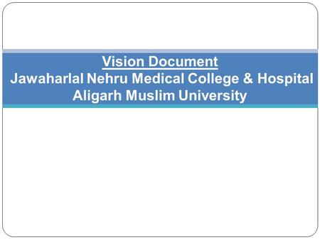 Vision Document Jawaharlal Nehru Medical College & Hospital Aligarh Muslim University.
