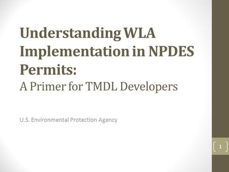 Understanding WLA Implementation in NPDES Permits: A Primer for TMDL Developers U.S. Environmental Protection Agency 1.