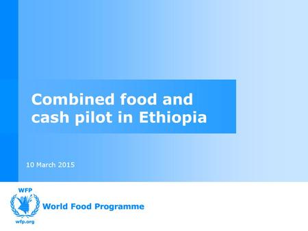 10 March 2015 Combined food and cash pilot in Ethiopia.