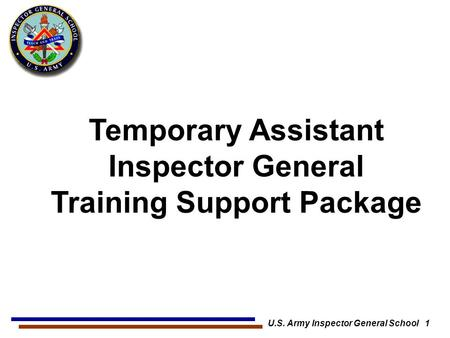 Temporary Assistant Inspector General Training Support Package U.S. Army Inspector General School 1.