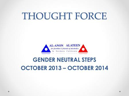 THOUGHT FORCE GENDER NEUTRAL STEPS OCTOBER 2013 – OCTOBER 2014.