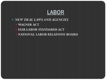 LABOR NEW DEAL LAWS AND AGENCIES WAGNER ACT FAIR LABOR STANDARDS ACT NATIONAL LABOR RELATIONS BOARD.