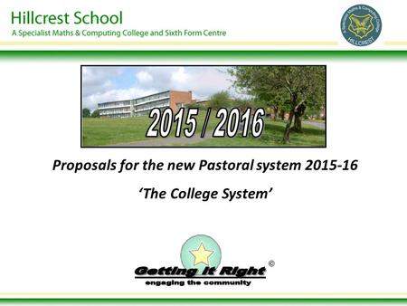 © Proposals for the new Pastoral system 2015-16 'The College System'