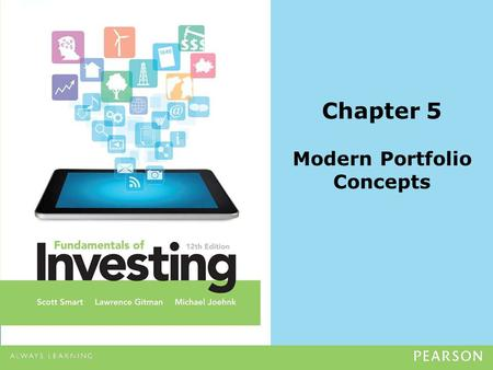 Chapter 5 Modern Portfolio Concepts. Copyright ©2014 Pearson Education, Inc. All rights reserved.5-2 Required computations (10-12) Various return concepts.