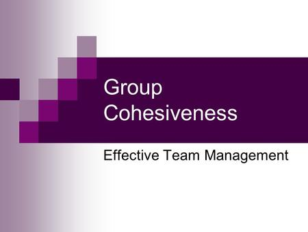 Group Cohesiveness Effective Team Management (Jones and George 360) Group Cohesiveness The degree to which members are attracted to or loyal to their.
