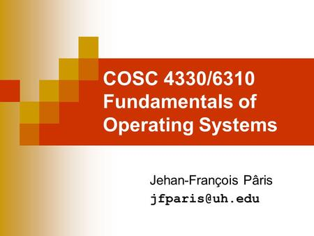 COSC 4330/6310 Fundamentals of Operating Systems Jehan-François Pâris