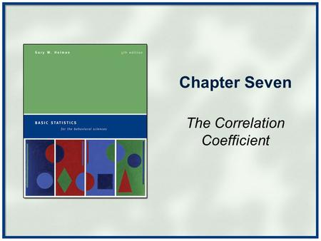 Chapter Seven The Correlation Coefficient. Copyright © Houghton Mifflin Company. All rights reserved.Chapter 7 - 2 More Statistical Notation Correlational.