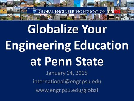 Globalize Your Engineering Education at Penn State January 14, 2015