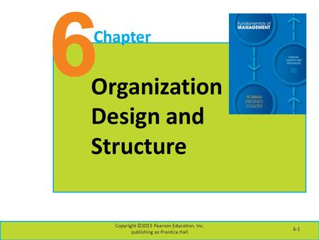 6 Chapter Organization Design and Structure Copyright ©2013 Pearson Education, Inc. publishing as Prentice Hall 6-1.