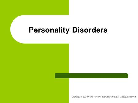 Copyright © 2007 by The McGraw-Hill Companies, Inc. All rights reserved. Personality Disorders.