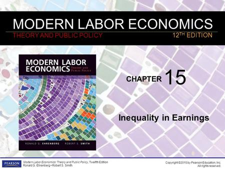 MODERN LABOR ECONOMICS THEORY AND PUBLIC POLICY CHAPTER Modern Labor Economics: Theory and Public Policy, Twelfth Edition Ronald G. Ehrenberg Robert S.