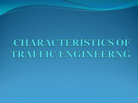 CHARACTERISTICS OF TRAFFIC ENGINEERNG