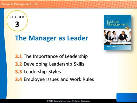 ©2013 Cengage Learning. All Rights Reserved. Business Management, 13e The Manager as Leader 3.1 3.1 The Importance of Leadership 3.2 3.2 Developing Leadership.