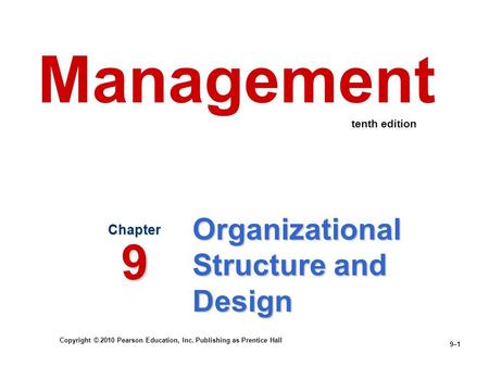 Copyright © 2010 Pearson Education, Inc. Publishing as Prentice Hall 9–1 Organizational Structure and Design Chapter 9 Management tenth edition.