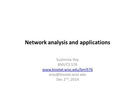 Network analysis and applications Sushmita Roy BMI/CS 576  Dec 2 nd, 2014.
