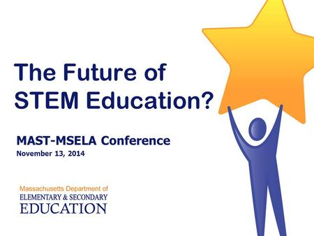 The Future of STEM Education? MAST-MSELA Conference November 13, 2014.