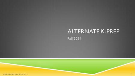 ALTERNATE K-PREP Fall 2014 1 KDE:OAA:DSR:ko:8/20/2014.