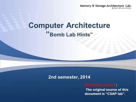 "Memory & Storage Architecture Seoul National University Computer Architecture "" Bomb Lab Hints"" 2nd semester, 2014 Modified version : The original."