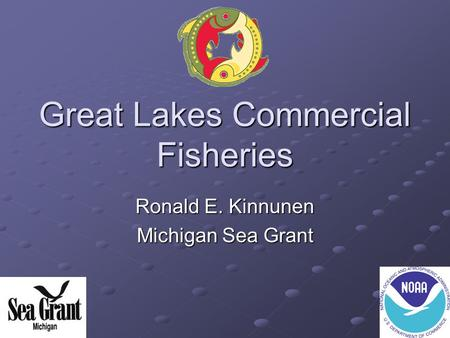 Great Lakes Commercial Fisheries Ronald E. Kinnunen Michigan Sea Grant.