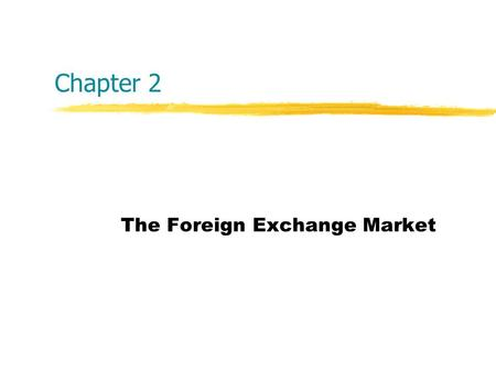 Chapter 2 The Foreign Exchange Market. Copyright  2004 McGraw-Hill Australia Pty Ltd PPTs t/a International Finance: An Analytical Approach 2e by Imad.