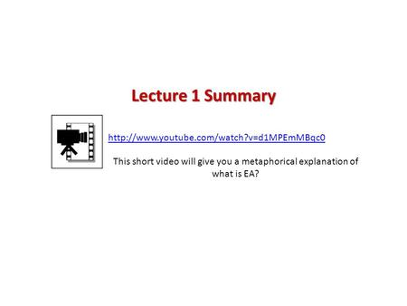 Lecture 1 Summary http://www.youtube.com/watch?v=d1MPEmMBqc0 This short video will give you a metaphorical explanation of what is EA?