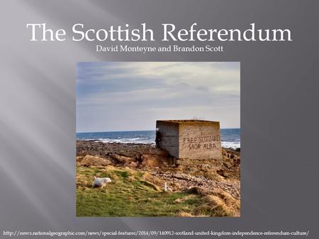 The Scottish Referendum David Monteyne and Brandon Scott