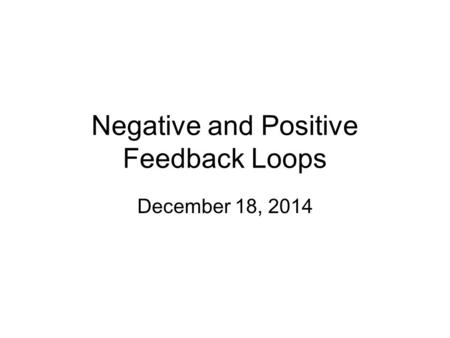 Negative and Positive Feedback Loops December 18, 2014.