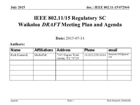 Doc.: IEEE 802.11-15/0729r0 AgendaRich Kennedy, MediaTek IEEE 802.11/15 Regulatory SC Waikoloa DRAFT Meeting Plan and Agenda Date: 2015-07-14 Authors: