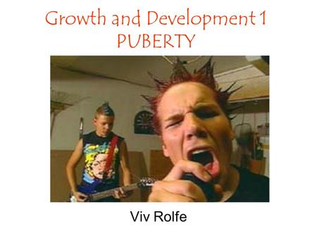 Growth and Development 1 PUBERTY Viv Rolfe. Discuss the age of onset of puberty in males and females Development of secondary sexual characteristics at.