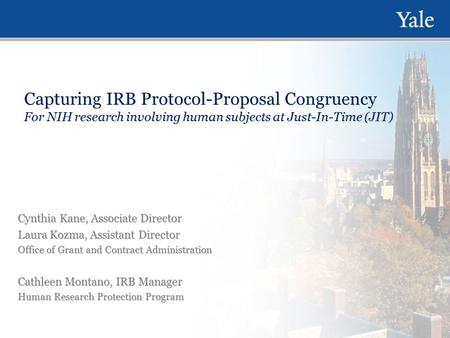 Capturing IRB Protocol-Proposal Congruency For NIH research involving human subjects at Just-In-Time (JIT) Cynthia Kane, Associate Director Laura Kozma,