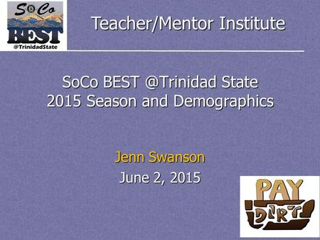 Teacher/Mentor Institute SoCo State 2015 Season and Demographics Jenn Swanson June 2, 2015.