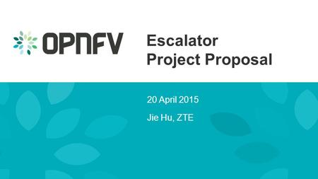 Escalator Project Proposal 20 April 2015 Jie Hu, ZTE.